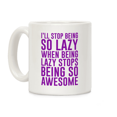 I'll Stop Being So Lazy When Being Lazy Stops Being So Awesome (Purple) Coffee Mug
