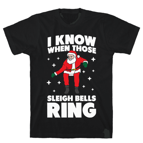 I Know When Those Sleigh Bells Ring Mens T-Shirt