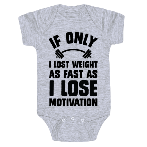 If Only I Lost Weight As Fast As I Lose Motivation Baby Onesy