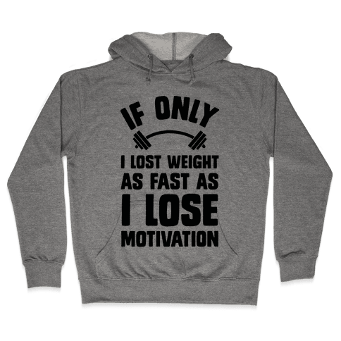 If Only I Lost Weight As Fast As I Lose Motivation Hooded Sweatshirt