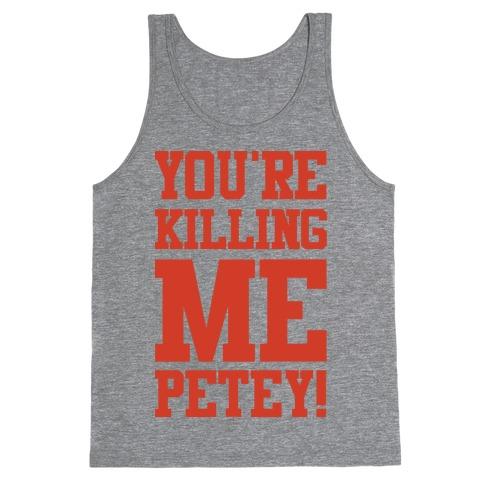 You're Killing Me Petey Tank Top