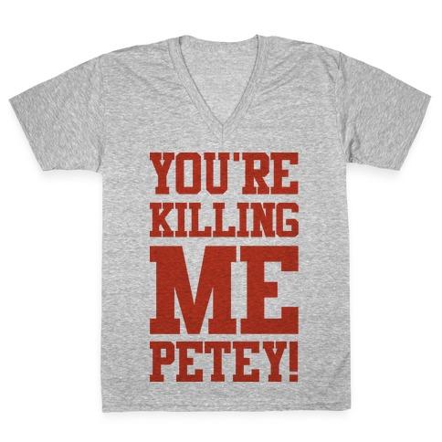 You're Killing Me Petey V-Neck Tee Shirt