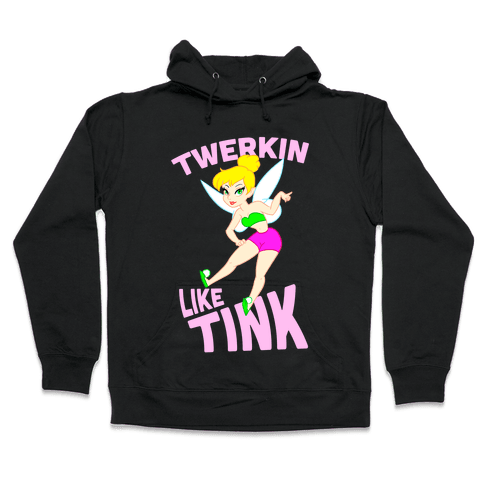 Twerkin like Tink Hooded Sweatshirt
