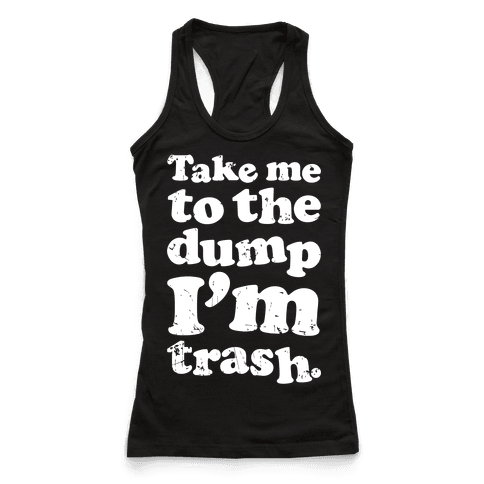 Take Me To The Dump I'm Trash