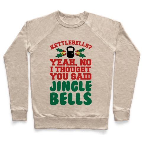 Kettlebells? I Thought You Said Jinglebells Pullover