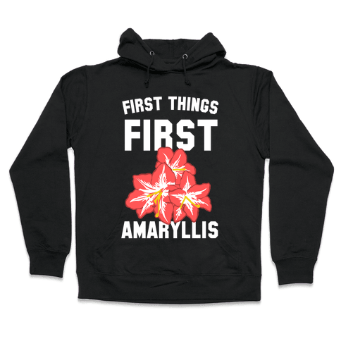 First Things First Amaryllis Hooded Sweatshirt