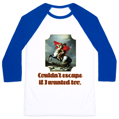 Couldn't Escape If I Wanted Too Baseball Tee