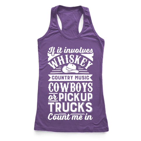 If It Involves Whiskey, Country Music, Cowboys or Pickup Trucks, Count Me In Racerback Tank Top