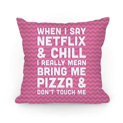 When I Say Netflix & Chill Pillow