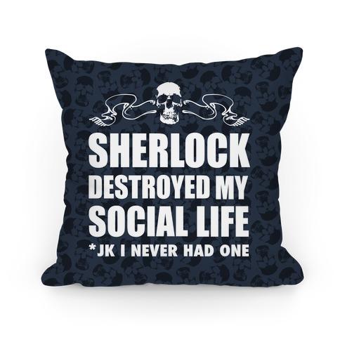 Sherlock Destroyed My Social Life Pillow