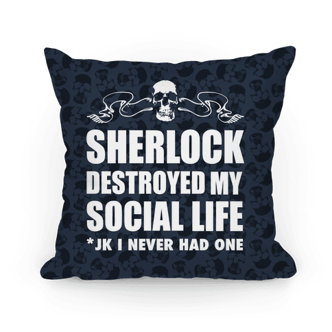 Sherlock Destroyed My Social Life Pillow