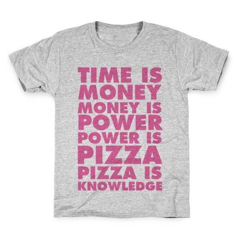 Time Is Money, Money Is Power, Power Is Pizza, Pizza is Knowledge Kids T-Shirt