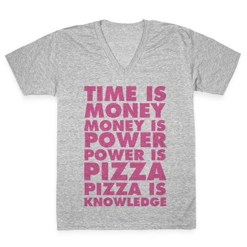 Time Is Money, Money Is Power, Power Is Pizza, Pizza is Knowledge V-Neck Tee Shirt