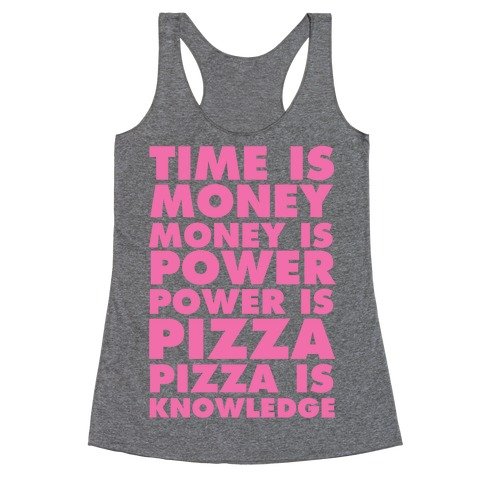 Time Is Money, Money Is Power, Power Is Pizza, Pizza is Knowledge Racerback Tank Top