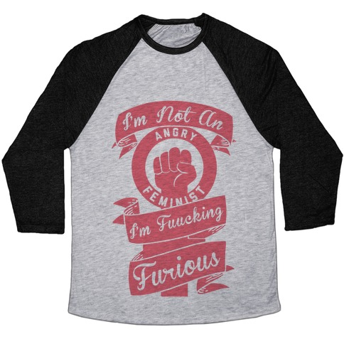 I'm Not An Angry Feminist I'm F***ing Furious Baseball Tee