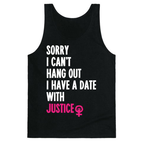 Sorry I Can't, I Have A Date With Justice Tank Top