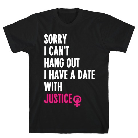 Sorry I Can't, I Have A Date With Justice Mens T-Shirt