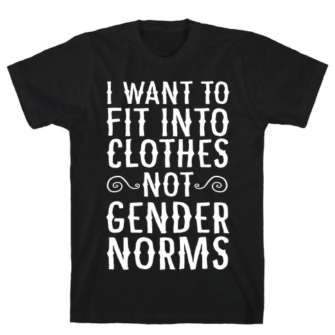 I Want To Fit Into Clothes, Not Gender Norms T-Shirt