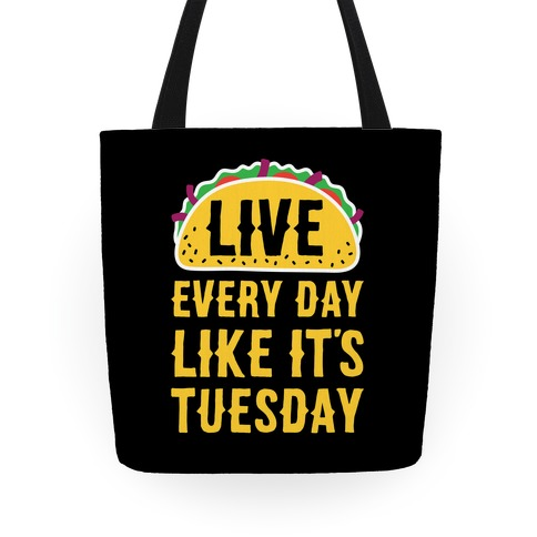 Live Every Day Like It's Tuesday Tote