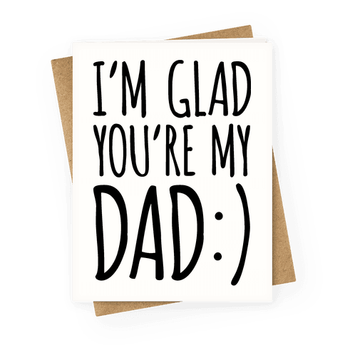I'm Glad You're My Dad Greeting Card