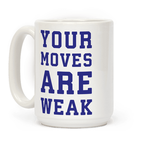 Your Moves Are Weak Coffee Mug