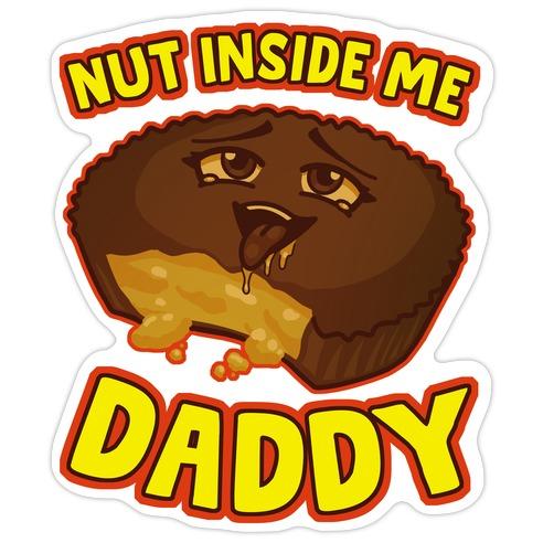 Nut Inside Me Daddy Die Cut Sticker