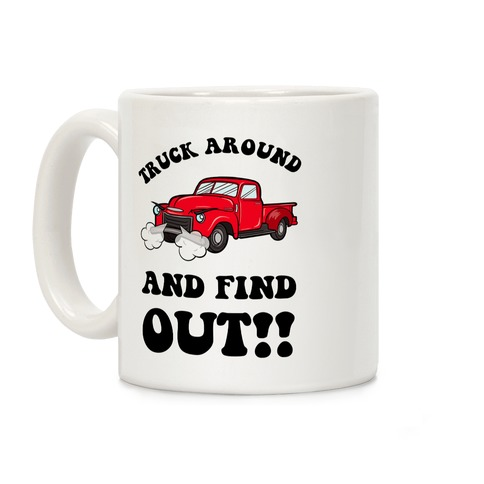 Truck Around and Find Out Coffee Mug