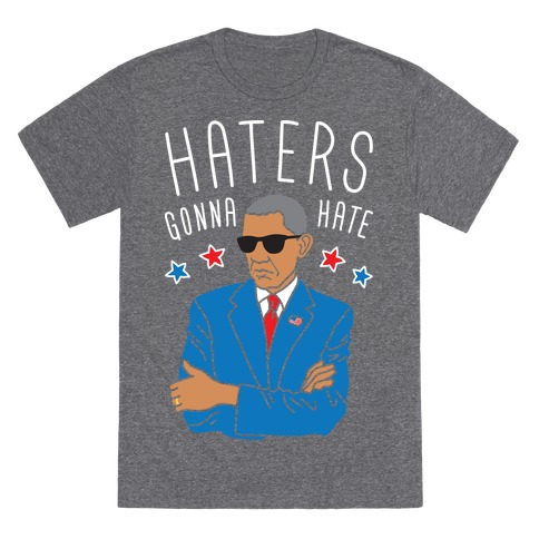 Obama - Haters Gonna Hate T-Shirt