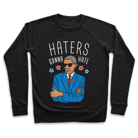 Obama - Haters Gonna Hate Pullover
