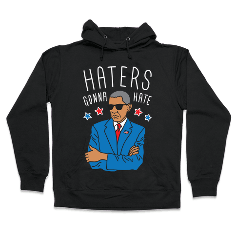 Obama - Haters Gonna Hate Hooded Sweatshirt