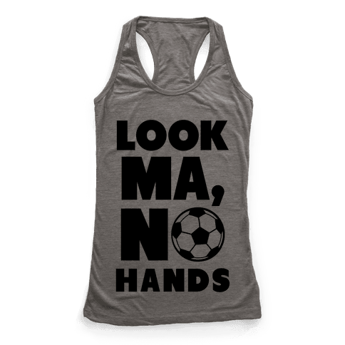 Look Ma, No Hands (Soccer) Racerback Tank Top