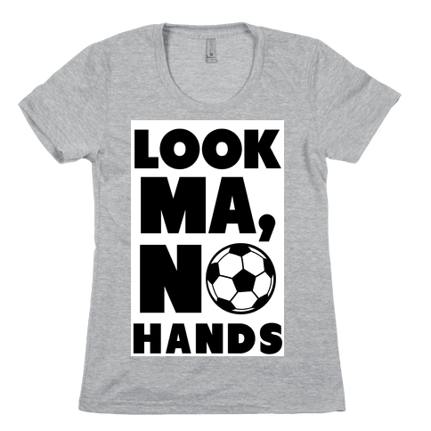 Look Ma, No Hands (Soccer) Womens T-Shirt