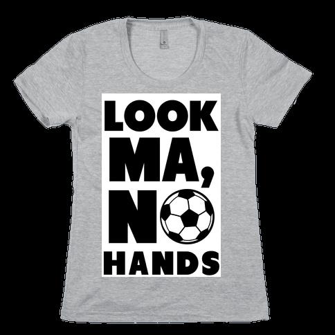 Look Ma, No Hands (Soccer) Womens T-Shirt