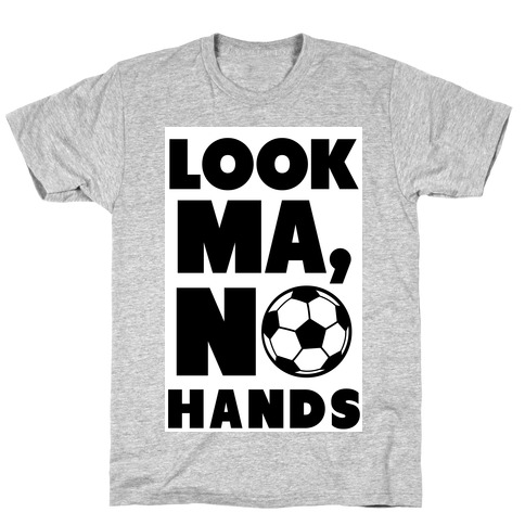Look Ma, No Hands (Soccer) T-Shirt