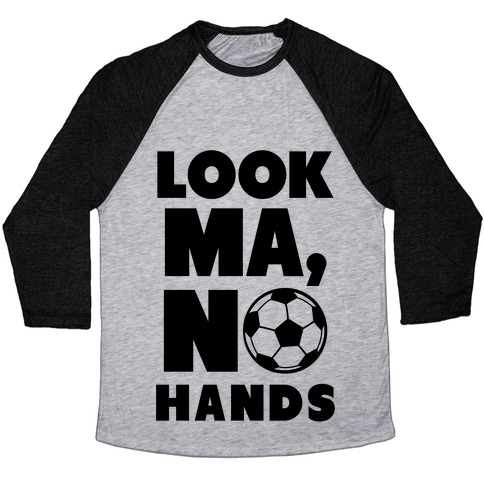 Look Ma, No Hands (Soccer) Baseball Tee