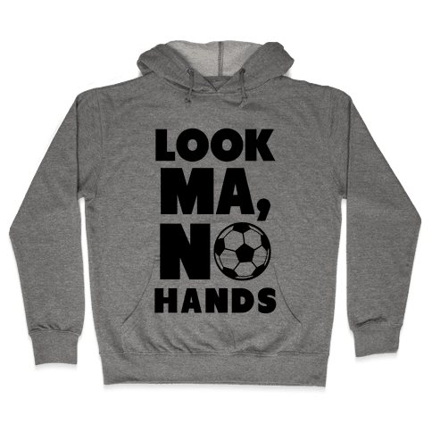 Look Ma, No Hands (Soccer) Hooded Sweatshirt