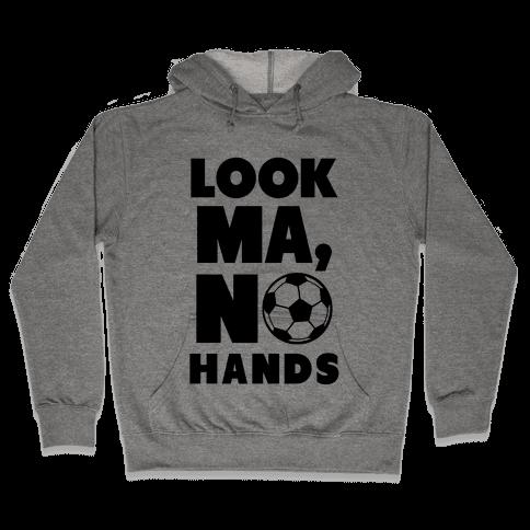 Look Ma, No Hands (Soccer) Hooded Sweatshirt