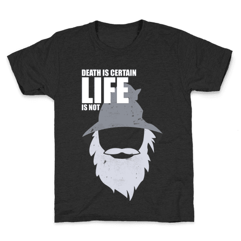 Death Is Certain, Life Is Not Kids T-Shirt