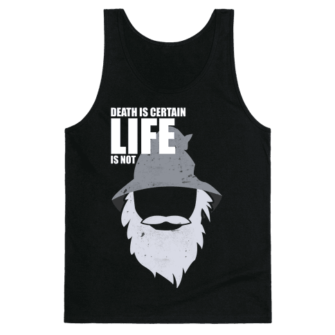 Death Is Certain, Life Is Not Tank Top