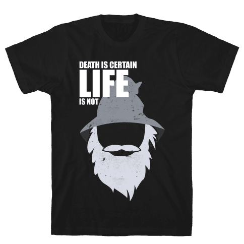 Death Is Certain, Life Is Not Mens T-Shirt