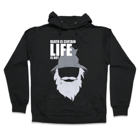 Death Is Certain, Life Is Not Hooded Sweatshirt