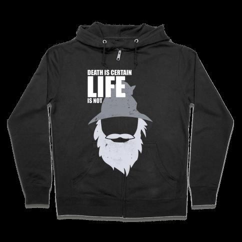 Death Is Certain, Life Is Not Zip Hoodie