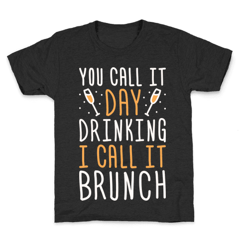 You Call It Day Drinking I Call It Brunch Kids T-Shirt