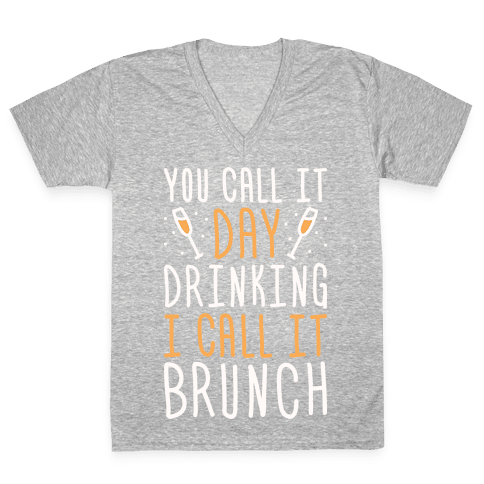 You Call It Day Drinking I Call It Brunch V-Neck Tee Shirt
