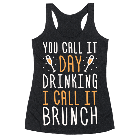 You Call It Day Drinking I Call It Brunch Racerback Tank Top