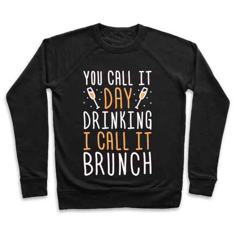 You Call It Day Drinking I Call It Brunch Pullover