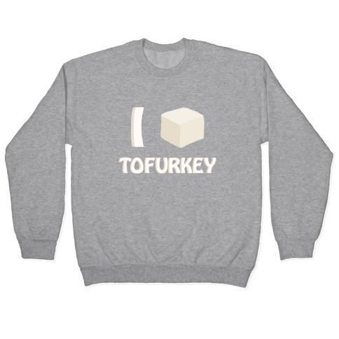 I Love Tofurkey Pullover