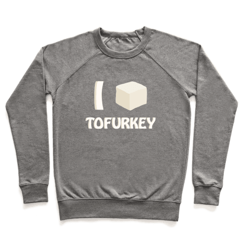 I Love Tofurkey Pullover