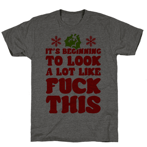 It's Beginning to Look a Lot Like F*** This. Mens T-Shirt