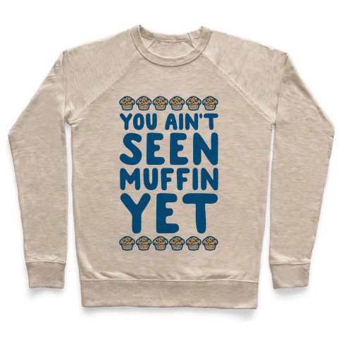 You Ain't Seen Muffin Yet Pullover